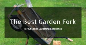 The Best Garden Fork For An Easier Gardening Experience