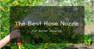 The Best Hose Nozzle for Gardening and Cleaning