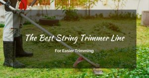 The Best String Trimmer Line For Easier Trimming