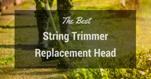 The Best String Trimmer Replacement Head For You