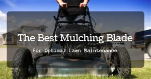 The Best Mulching Blade For Optimal Lawn Maintenance