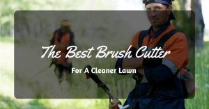 The Best Brush Cutter For A Cleaner Lawn
