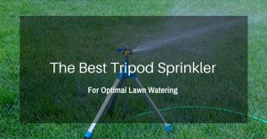 The Best Tripod Sprinkler For Optimal Lawn Watering