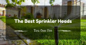 The Best Sprinkler Heads You Can Use