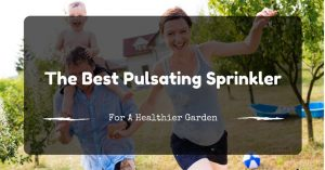 The Best Pulsating Sprinkler For A Healthier Garden